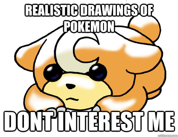 realistic drawings of pokemon dont interest me - Confession ...