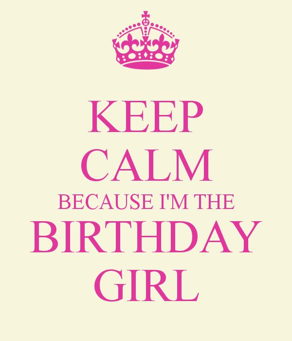 Keep Calm Birthday | KEEP CALM BECAUSE I'M THE BIRTHDAY GIRL ...